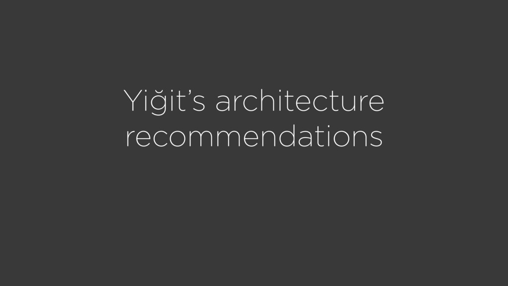 Yiğit's architecture recommendations