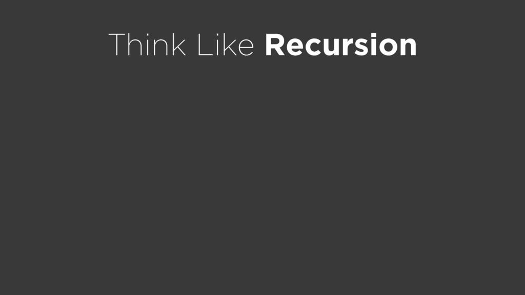 Think Like Recursion