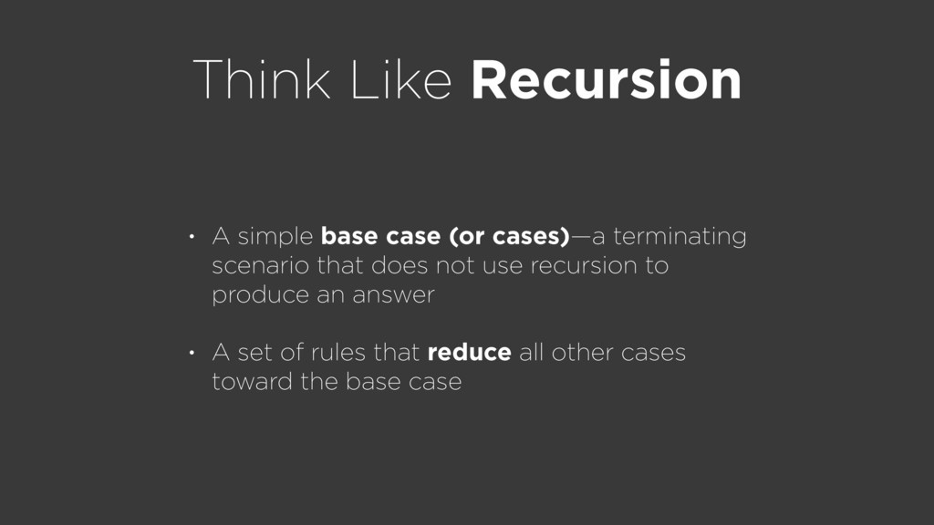 Think Like Recursion • A simple base case (or c...