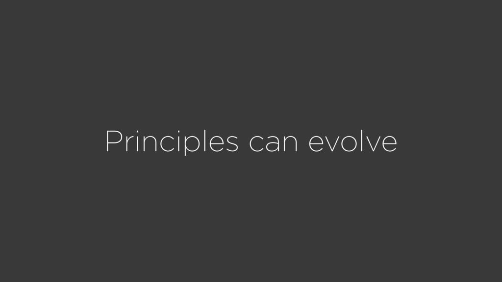 Principles can evolve