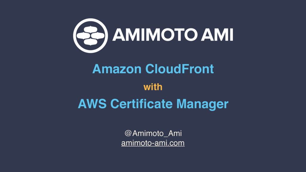 Amazon CloudFront with AWS Certificate Manager @...