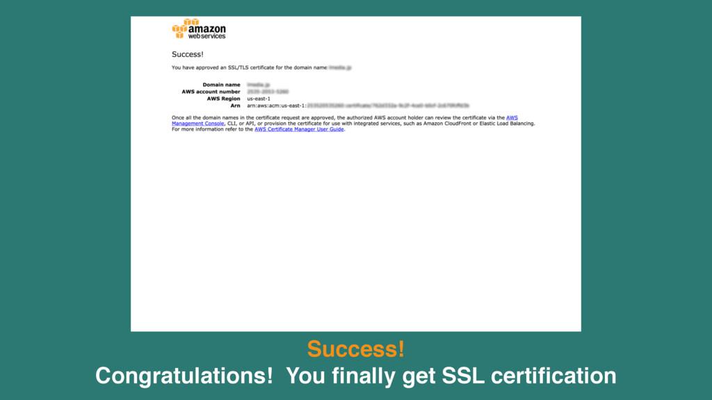 Success! Congratulations! You finally get SSL ce...