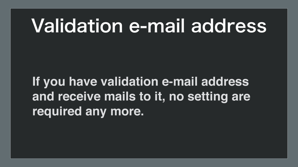 If you have validation e-mail address and recei...