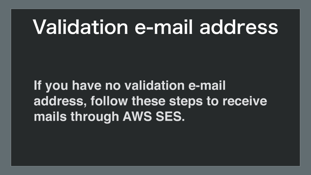 If you have no validation e-mail address, follo...