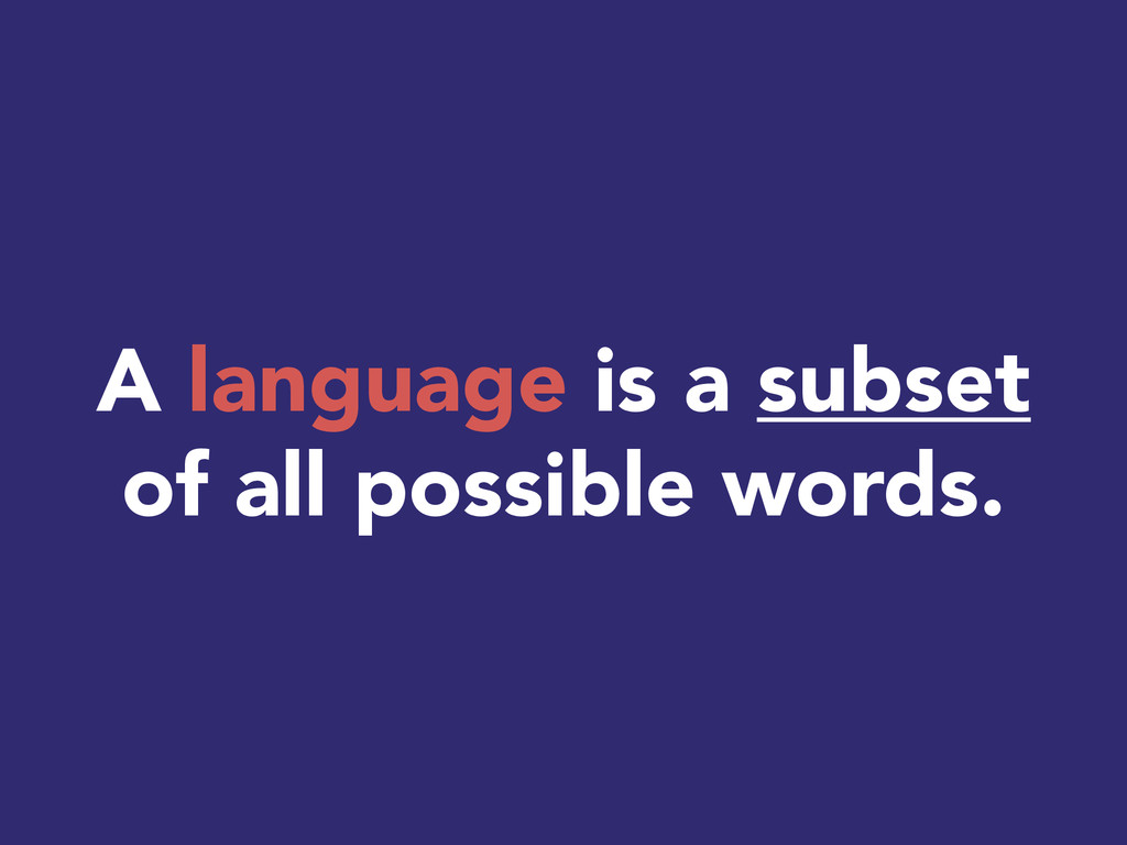 A language is a subset of all possible words.