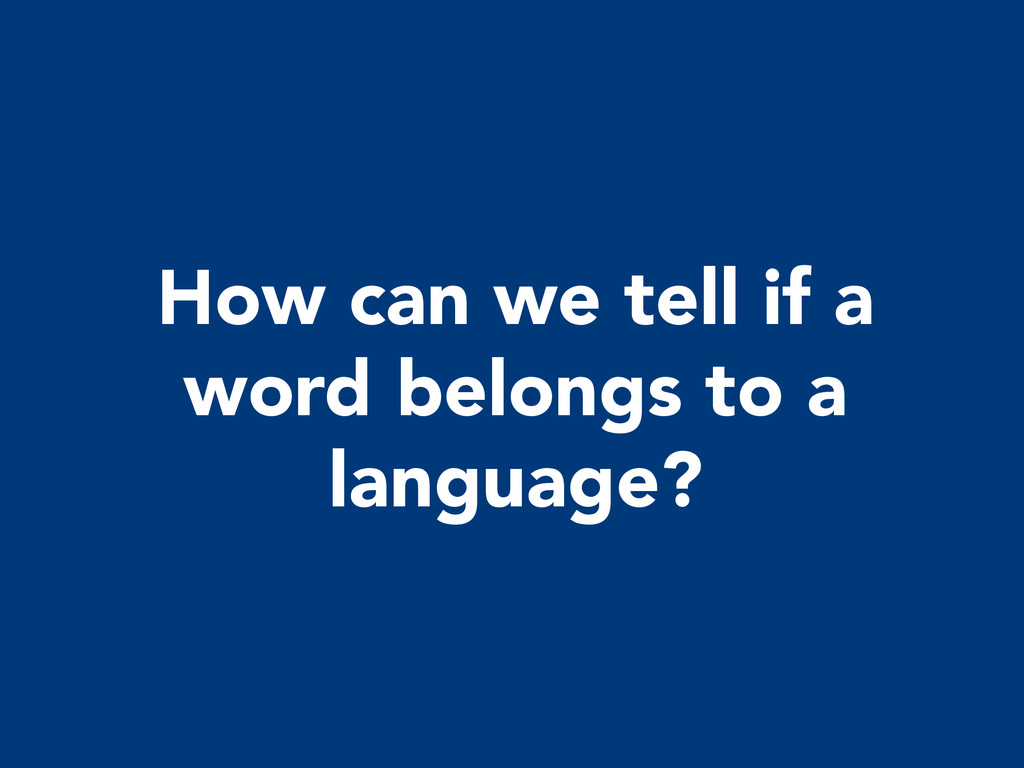How can we tell if a word belongs to a language?