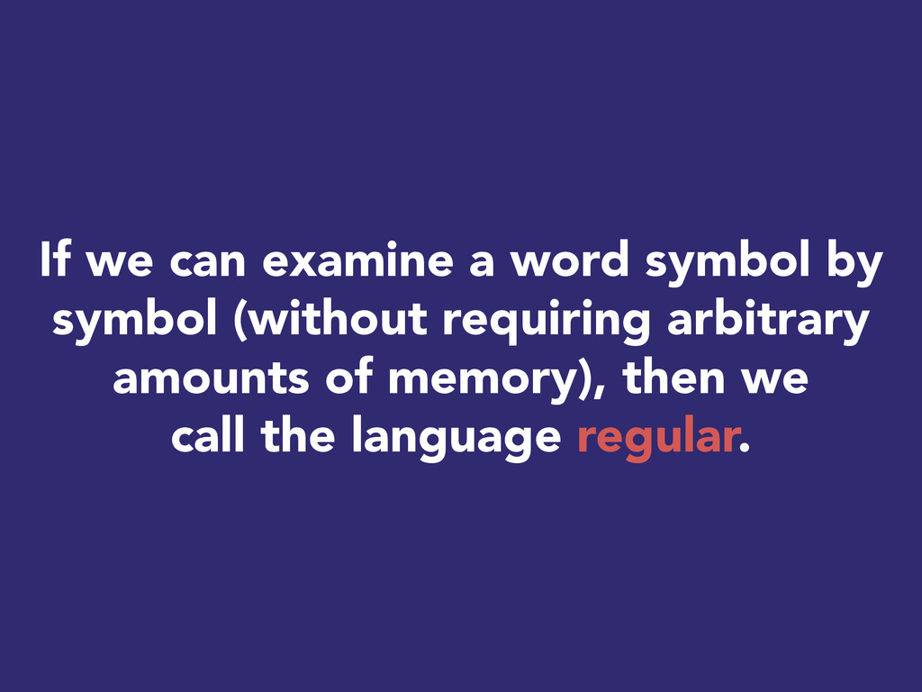 If we can examine a word symbol by symbol (with...