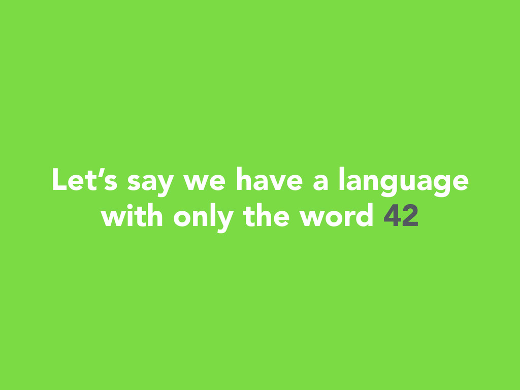 Let's say we have a language with only the word...