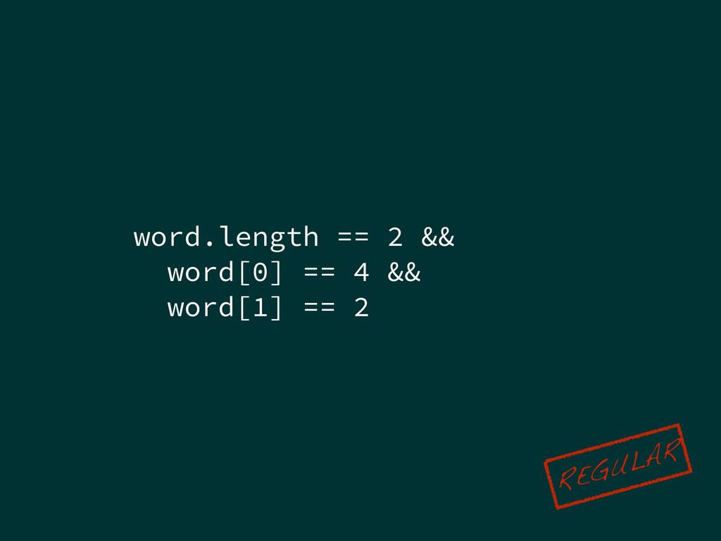 word.length == 2 && word[0] == 4 && word[1] == ...