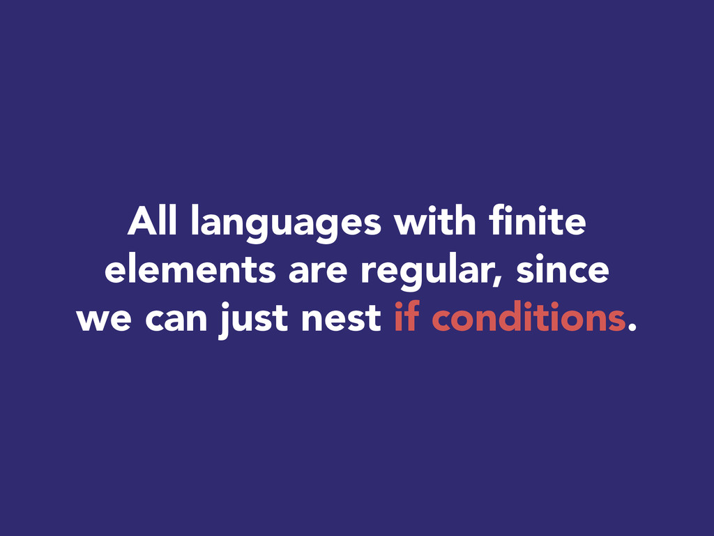All languages with finite elements are regular,...