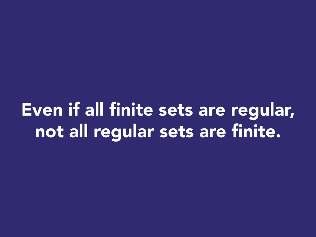Even if all finite sets are regular, not all re...
