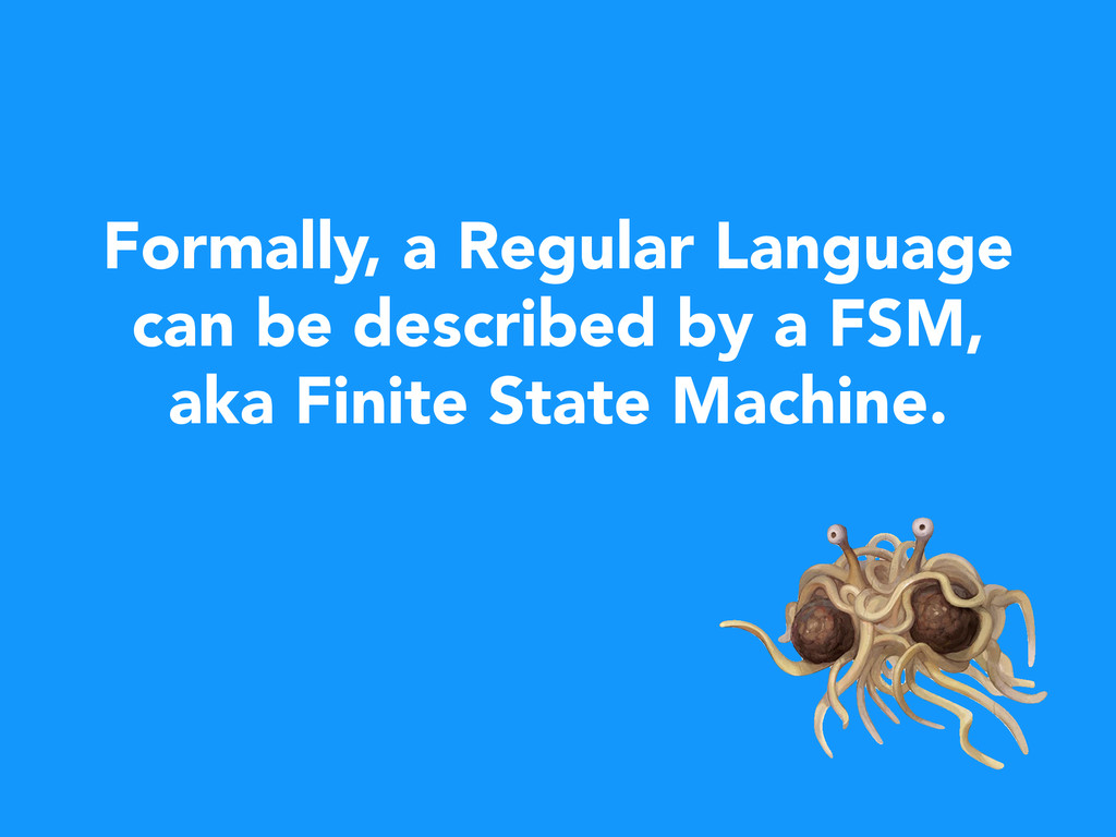 Formally, a Regular Language can be described b...