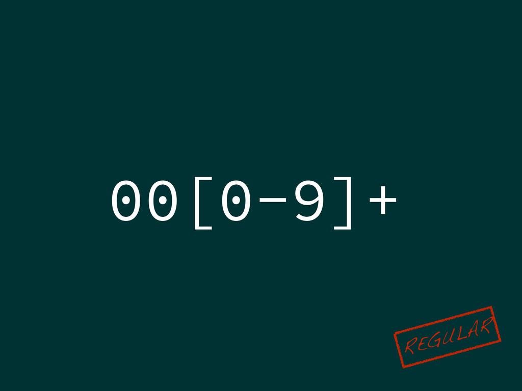 00[0-9]+ REGULAR