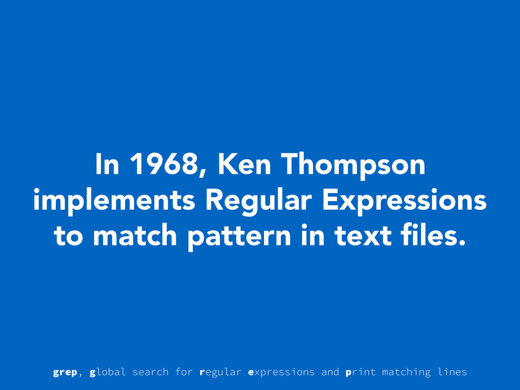 In 1968, Ken Thompson implements Regular Expres...