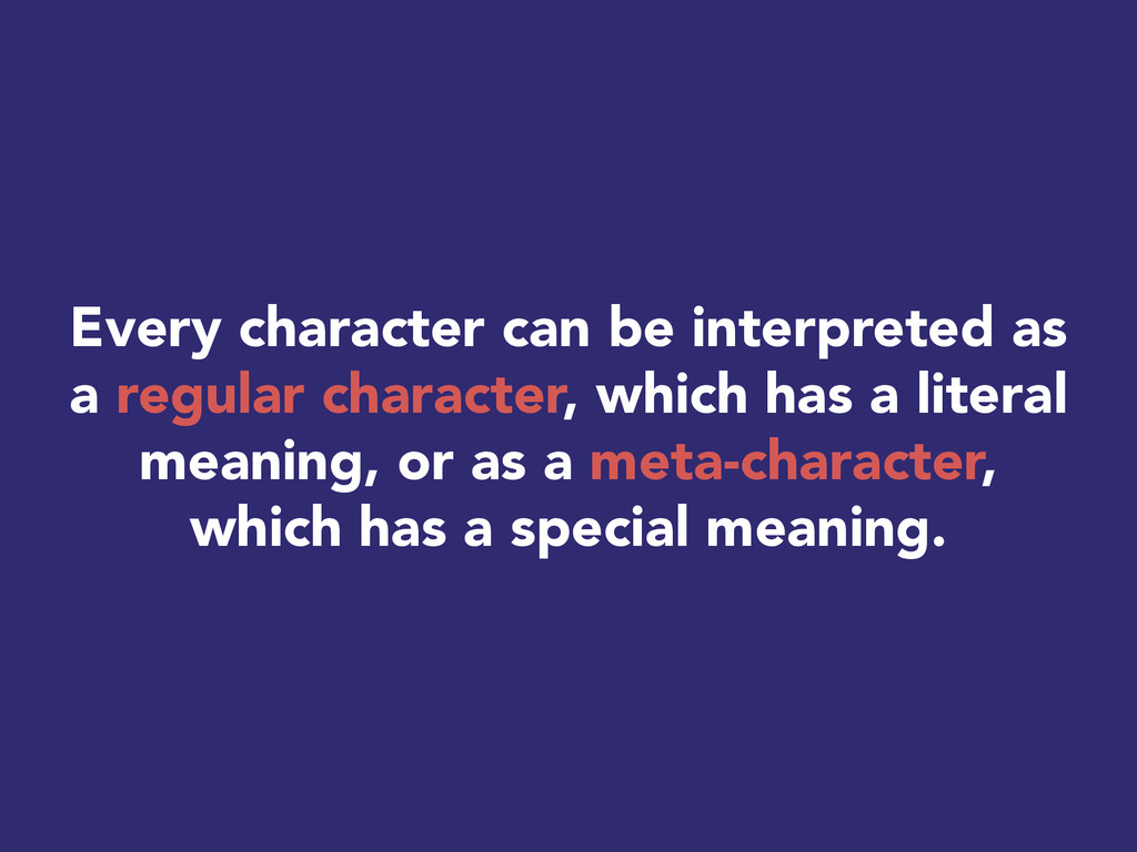 Every character can be interpreted as a regular...