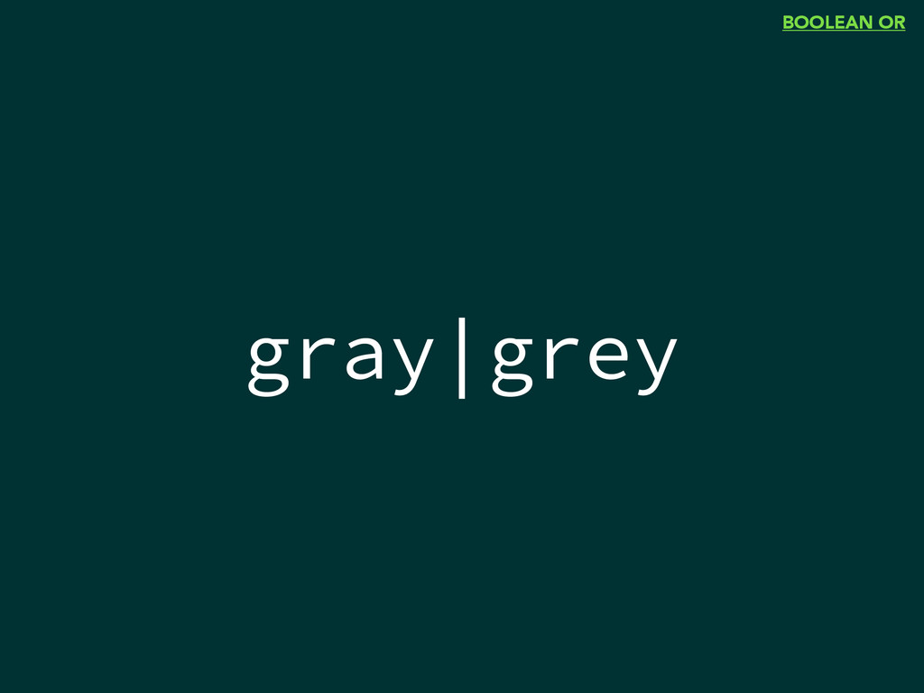 gray|grey BOOLEAN OR