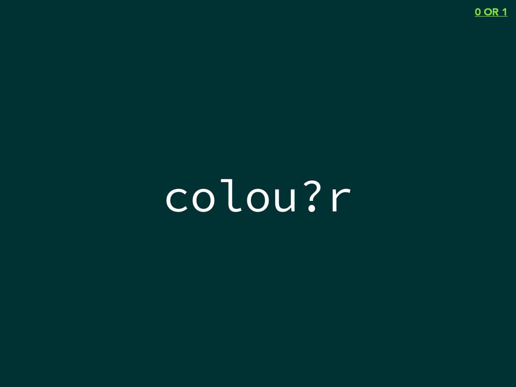 colou?r 0 OR 1