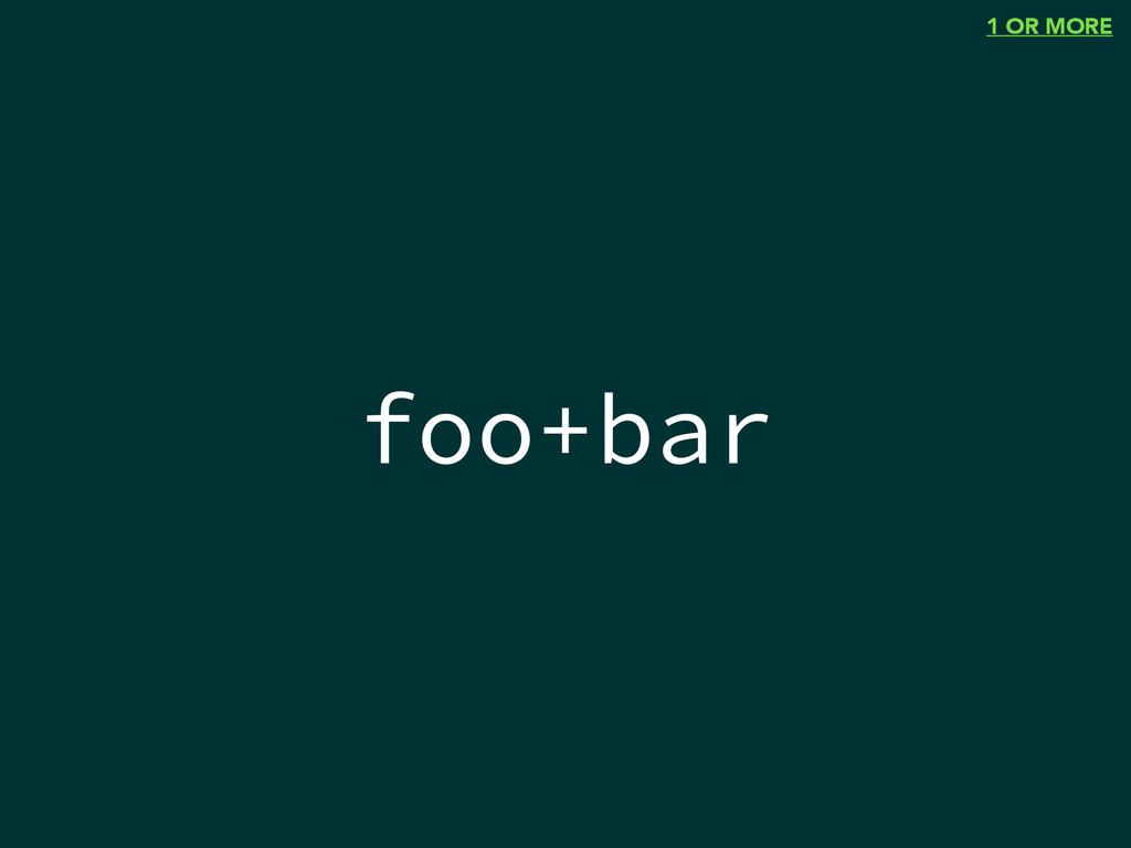 foo+bar 1 OR MORE