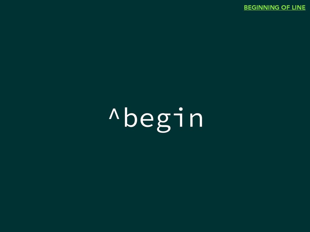^begin BEGINNING OF LINE