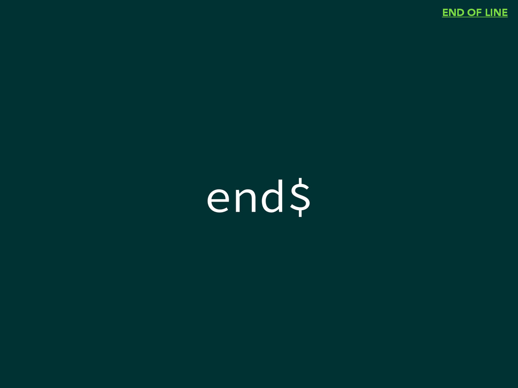 end$ END OF LINE