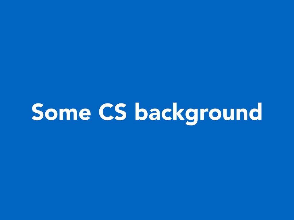 Some CS background