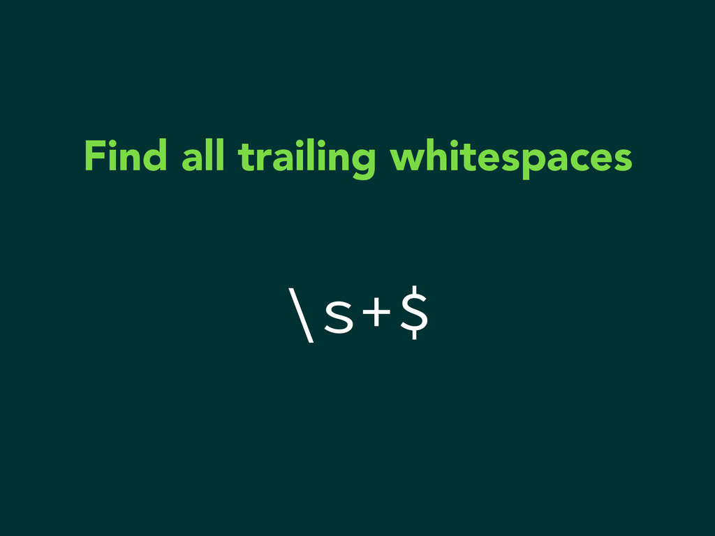 \s+$ Find all trailing whitespaces