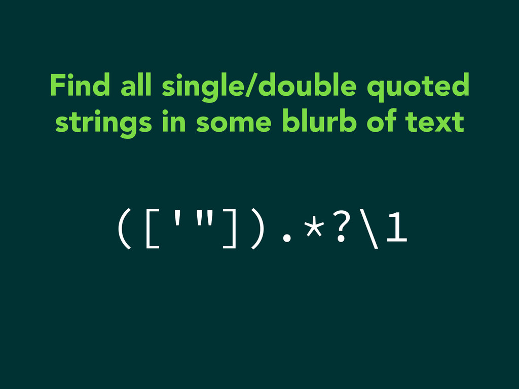 "(['""]).*?\1 Find all single/double quoted strin..."