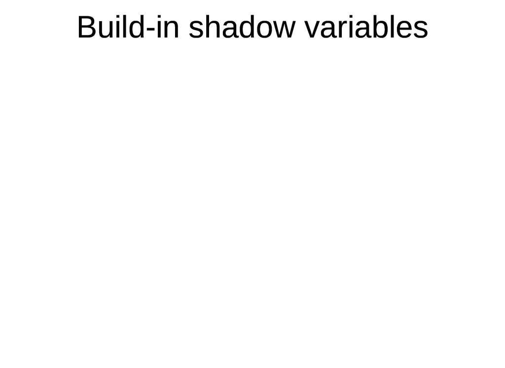 Build-in shadow variables Build-in shadow varia...