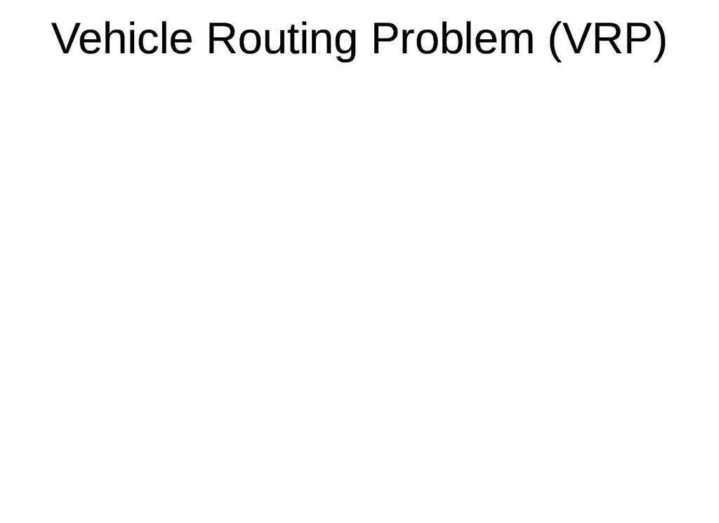 Vehicle Routing Problem (VRP) Vehicle Routing P...