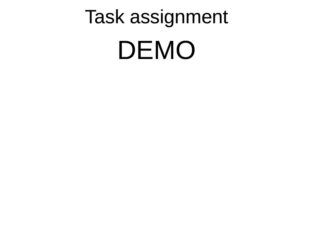 Task assignment Task assignment DEMO DEMO