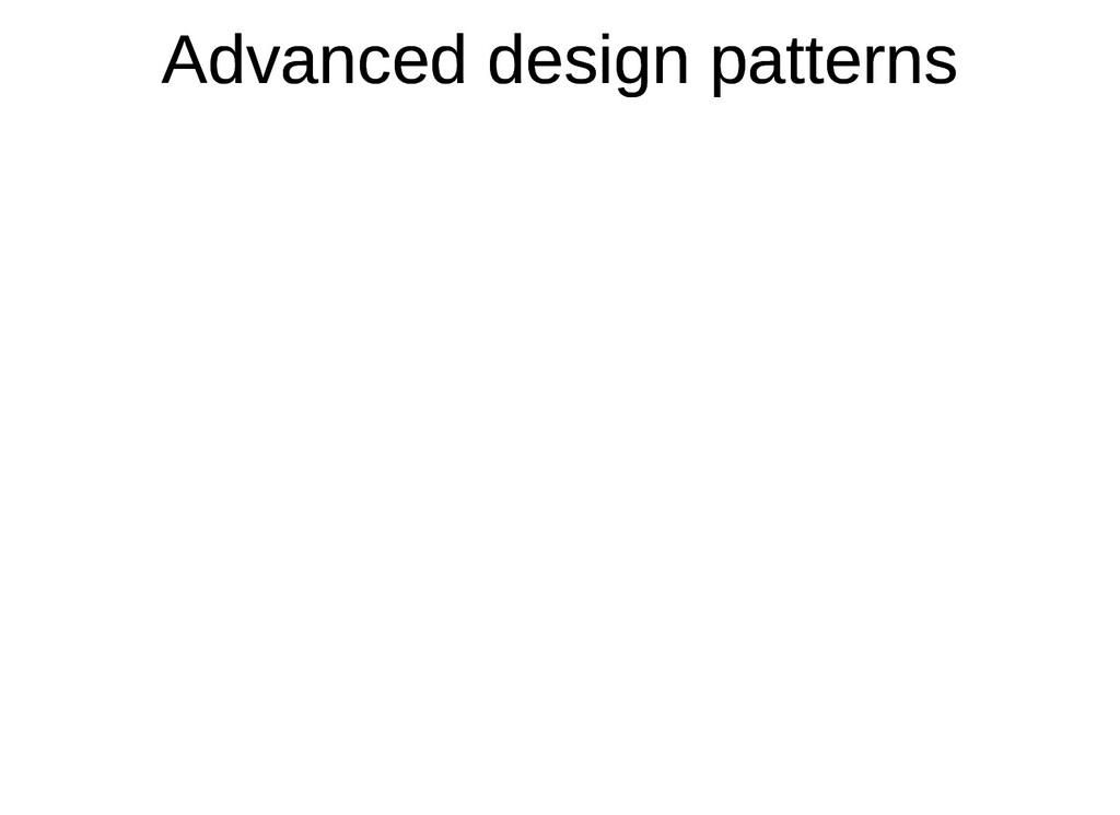Advanced design patterns Advanced design patter...