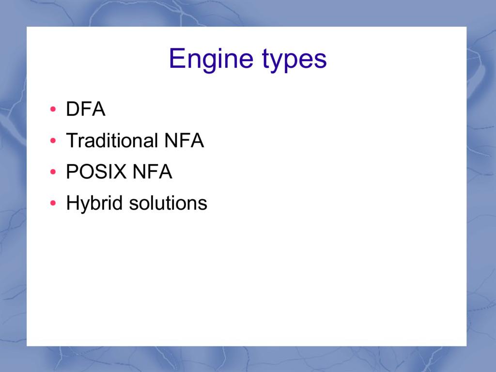 Engine types ● DFA ● Traditional NFA ● POSIX NF...