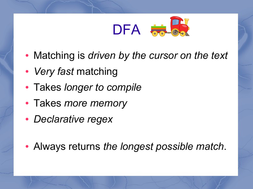 DFA ● Matching is driven by the cursor on the t...