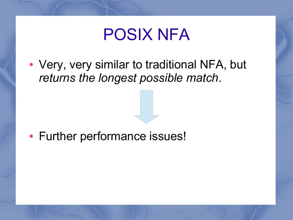 POSIX NFA ● Very, very similar to traditional N...