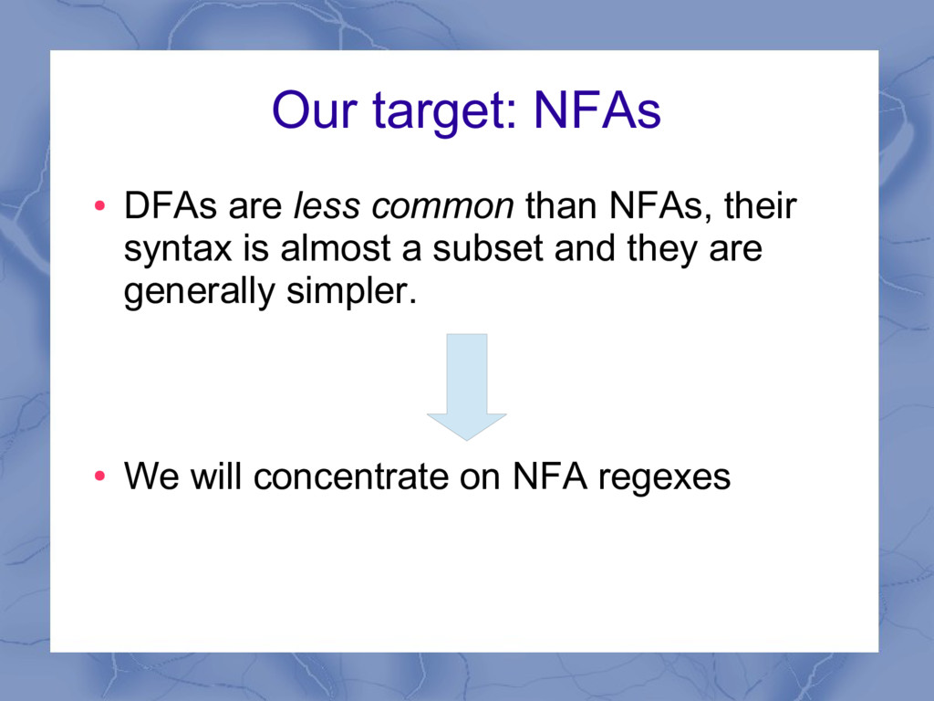 Our target: NFAs ● DFAs are less common than NF...