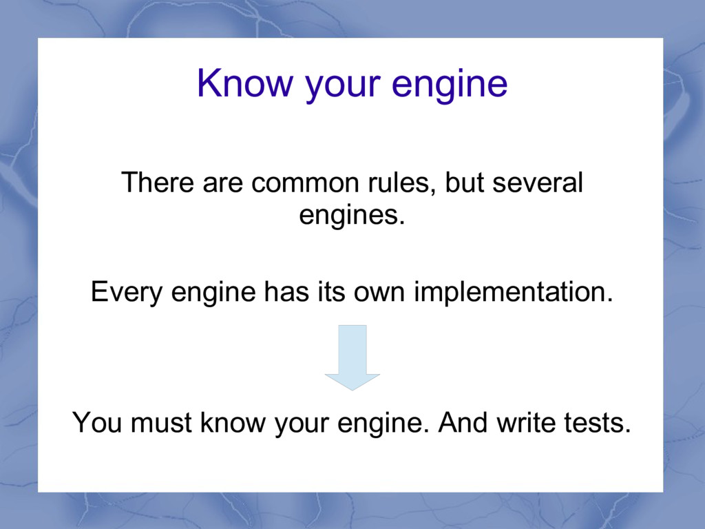 Know your engine There are common rules, but se...