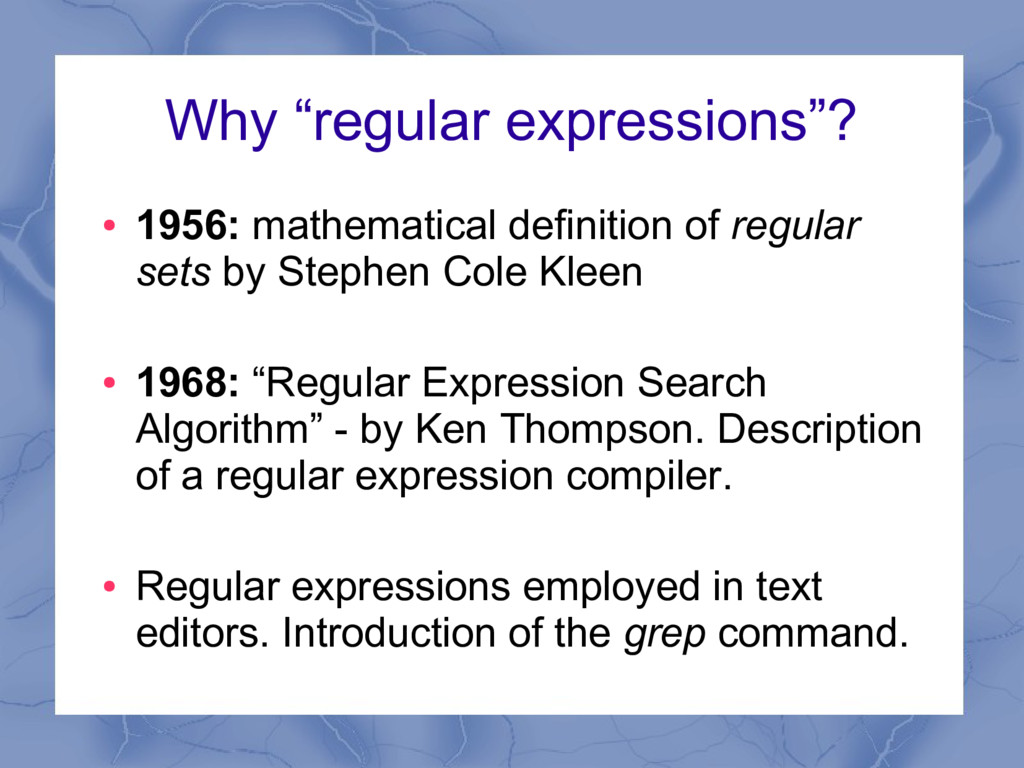 """Why """"regular expressions""""? ● 1956: mathematical..."""