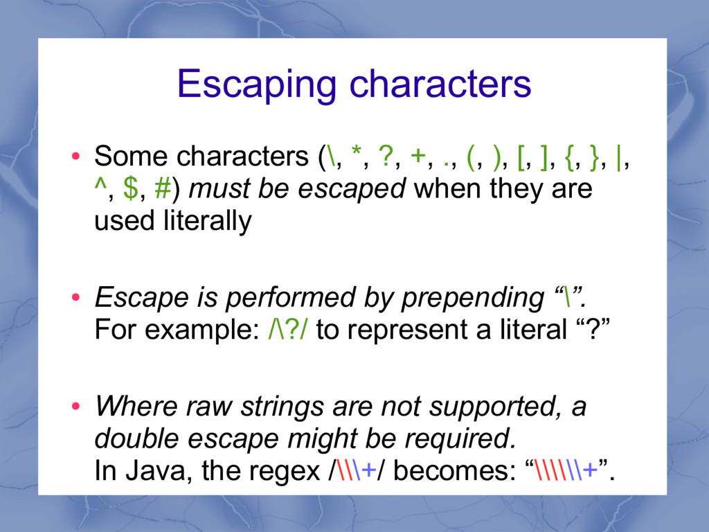 Escaping characters ● Some characters (\, *, ?,...