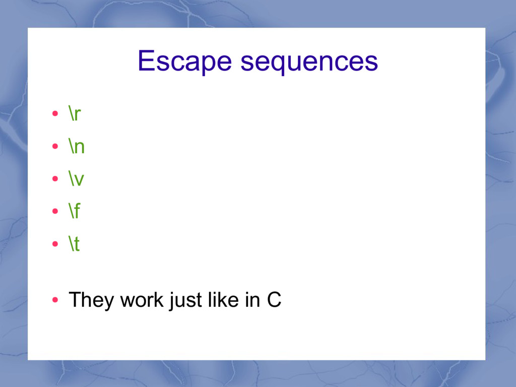 Escape sequences ● \r ● \n ● \v ● \f ● \t ● The...