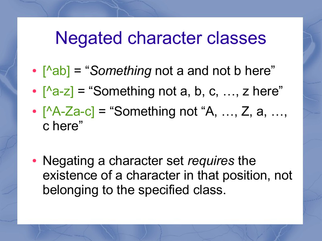 """Negated character classes ● [^ab] = """"Something ..."""