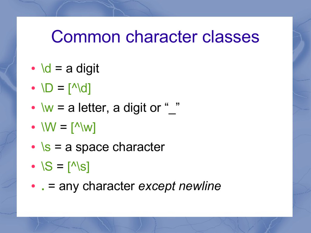 Common character classes ● \d = a digit ● \D = ...