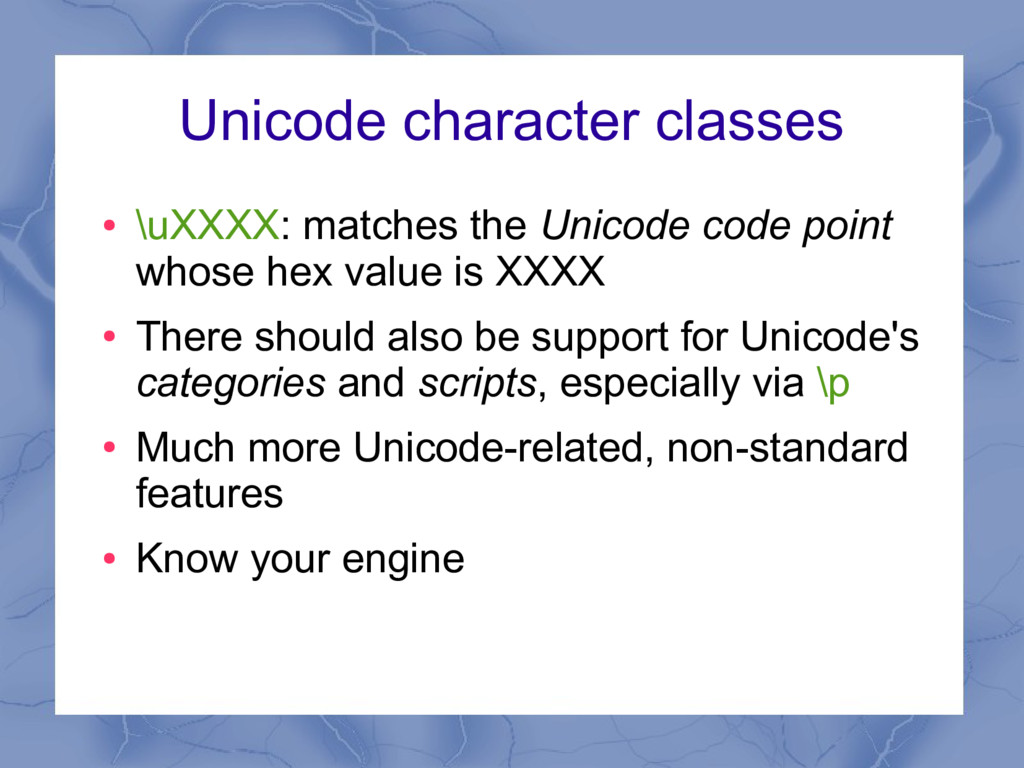 Unicode character classes ● \uXXXX: matches the...