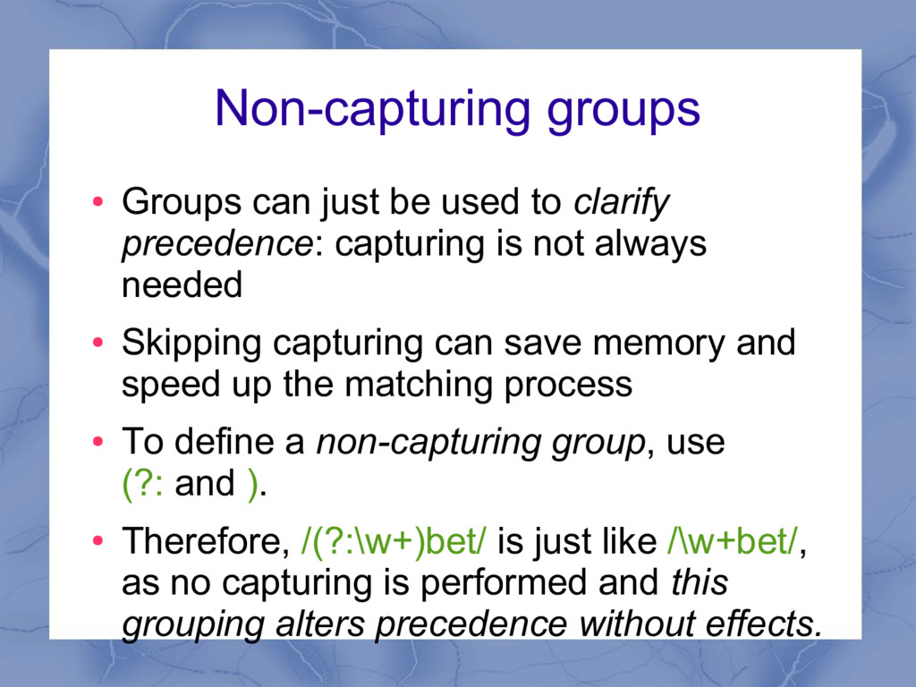 Non-capturing groups ● Groups can just be used ...