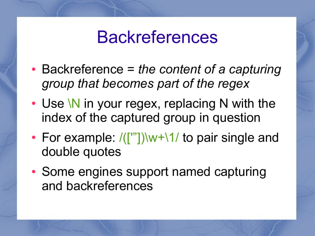 Backreferences ● Backreference = the content of...