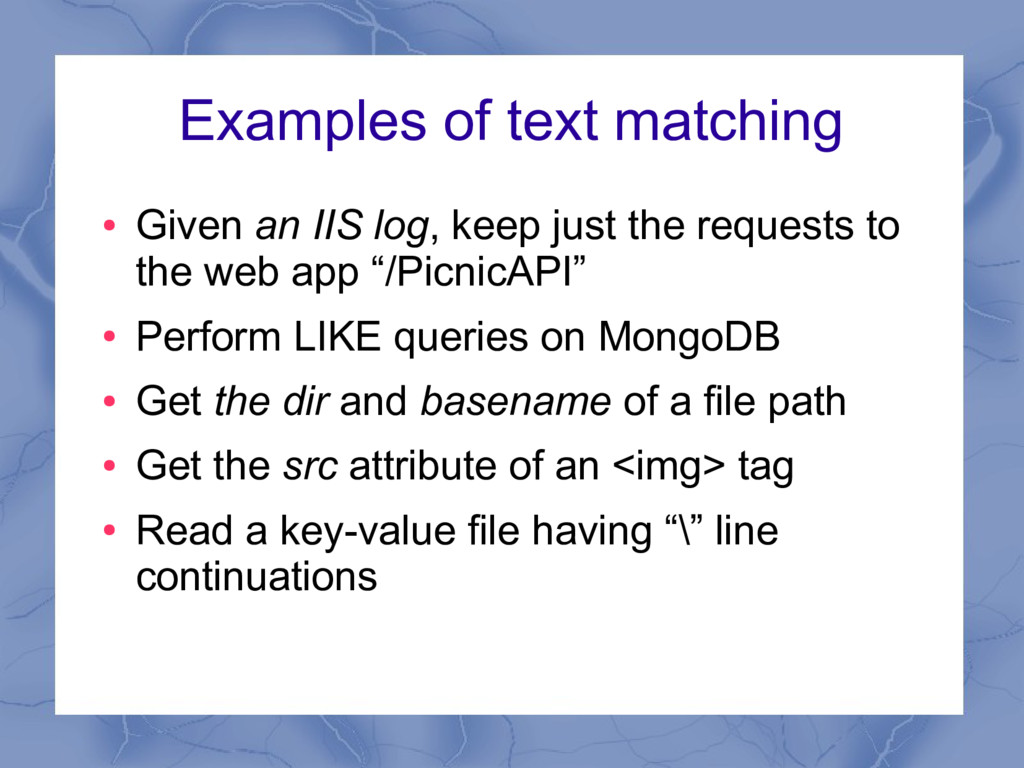 Examples of text matching ● Given an IIS log, k...