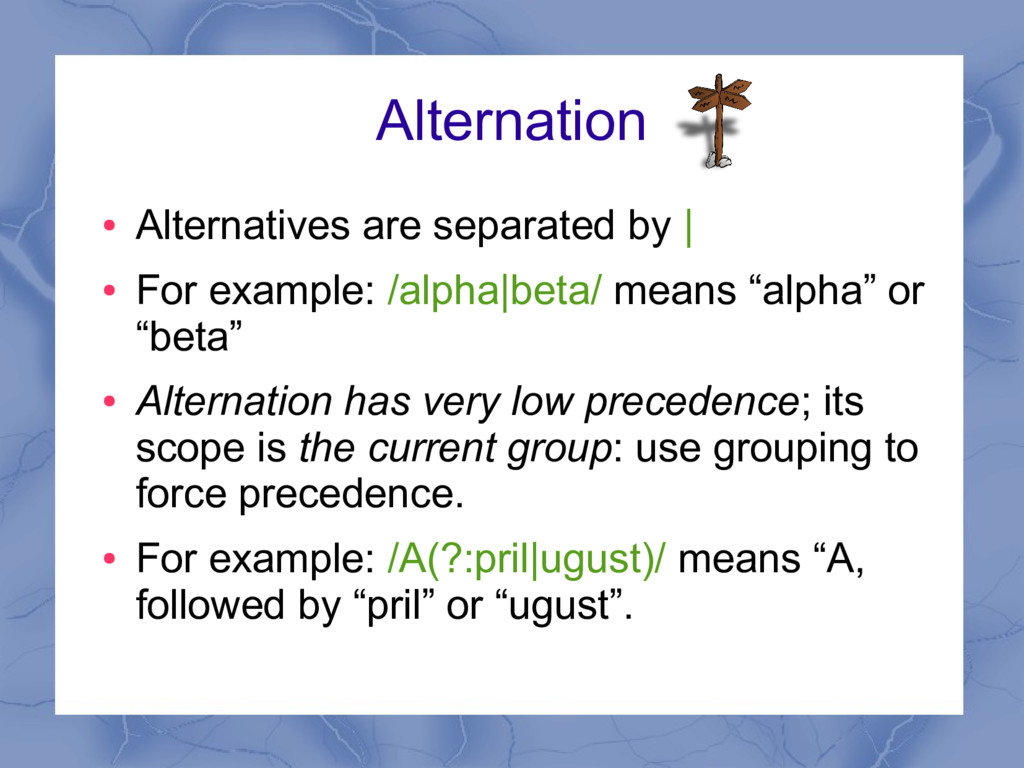 Alternation ● Alternatives are separated by | ●...