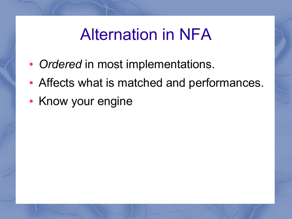Alternation in NFA ● Ordered in most implementa...