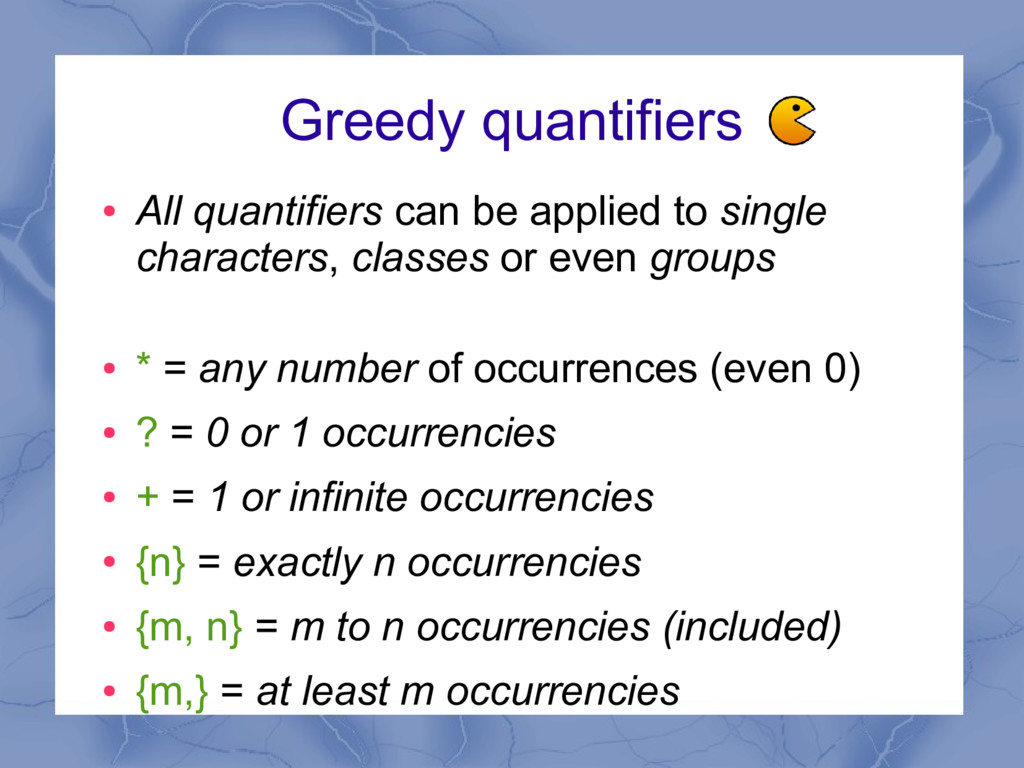 Greedy quantifiers ● All quantifiers can be app...