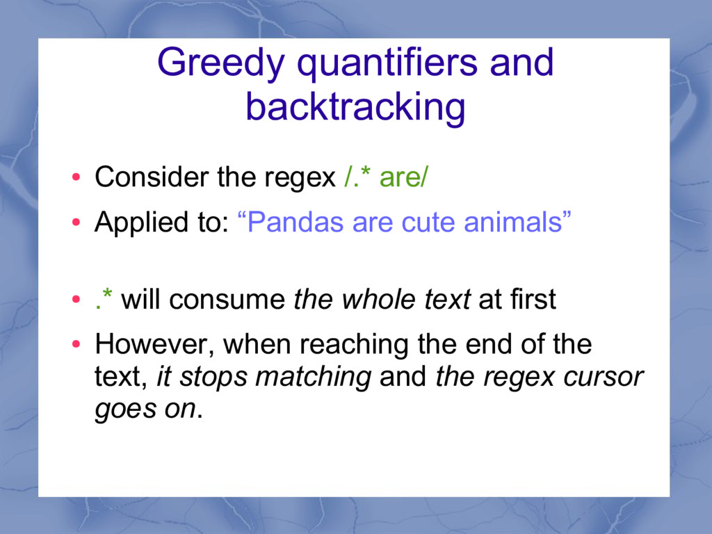 Greedy quantifiers and backtracking ● Consider ...