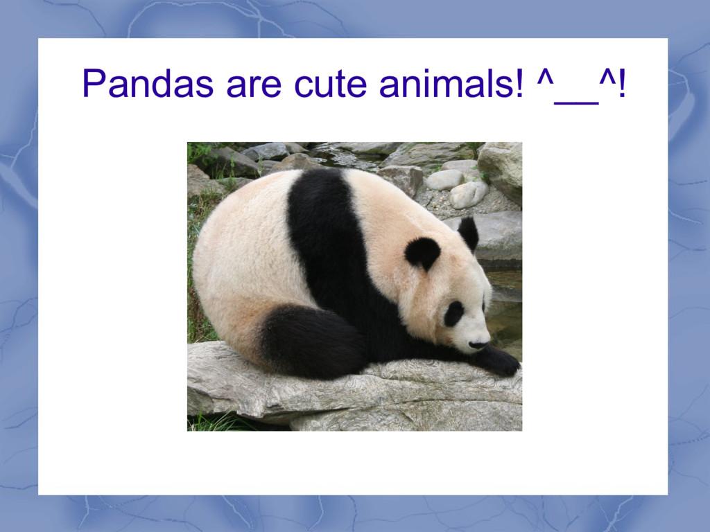Pandas are cute animals! ^__^!
